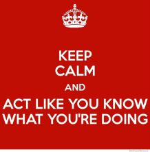 keep-calm-and-act-like-you-know-what-youre-doing.jpg